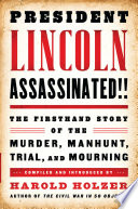 President Lincoln Assassinated    The Firsthand Story of the Murder  Manhunt  Tr