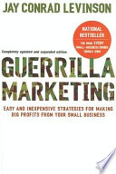 """Guerrilla Marketing, 4th edition: Easy and Inexpensive Strategies for Making Big Profits from Your SmallBusiness"" by Jay Conrad Levinson"