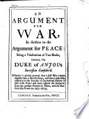 An Argument For War In Answer To The Argument For Peace Being A Vindication Of Two Books Entituled The Duke Of Anjou S Succession Consider D  Book
