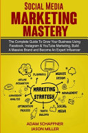 Social Media Marketing Mastery  2 Books in 1  Learn How to Build a Brand and Become an Expert Influencer Using Facebook  Twitter  Youtube   Instagram Book