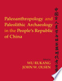 Paleoanthropology And Paleolithic Archaeology In The People S Republic Of China