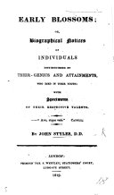 Early blossoms; or, biographical notices of Individuals distinguished by their genius and attainments who died in their youth: with specimens of their respective talents