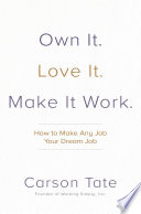 Own It Love It Make It Work How To Make Any Job Your Dream Job Book PDF