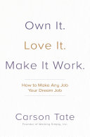 Own It  Love It  Make It Work   How to Make Any Job Your Dream Job