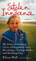 Stolen Innocence: My story of growing up in a polygamous sect, becoming a teenage bride, and breaking free Book