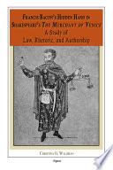 Francis Bacon's Hidden Hand in Shakespeare's The Merchant of Venice