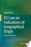 EU Law on Indications of Geographical Origin  : Theory and Practice