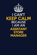 I Can t Keep Calm Because I Am an Assistant Store Manager