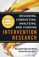 """Intervention Research: Designing, Conducting, Analyzing, and Funding"" by Bernadette Mazurek Melnyk, PhD, APRN-CNP, FAANP, FNAP, FAAN, Dianne Morrison-Beedy, PhD, RN, WHNP, FNAP, FAANP, FAAN"