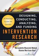 """Intervention Research: Designing, Conducting, Analyzing, and Funding"" by Bernadette Mazurek Melnyk, PhD, APRN-CNP, FAANP, FNAP, FAAN, Dianne Morrison-Beedy, PhD, RN, WHNP, FNAP, FAANP, FAAN"