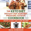 The Keto Diet Instant Pot Electric Pressure Cooker Cookbook