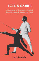 Foil and Sabre   A Grammar of Fencing in Detailed Lessons for the Professor and Pupil
