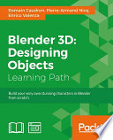 """Blender 3D: Designing Objects"" by Romain Caudron, Pierre-Armand Nicq, Enrico Valenza"