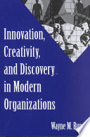 Innovation  Creativity  and Discovery in Modern Organizations