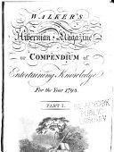 Walker's Hibernian Magazine, Or, Compendium of Entertaining Knowledge