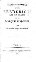 Correspondance Entre Frédéric II, Roi De Prusse Et Le Marquis D'Argens, Avec Les Epitres Du Roi Au Marquis