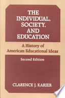 The Individual, Society, and Education  : A History of American Educational Ideas