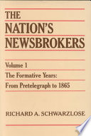 The Nation's Newsbrokers: The formative years, from pretelegraph to 1865