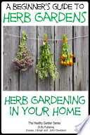 A Beginners Guide to Herb Gardens   Herb Gardening in Your Home