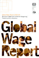 Global Wage Report  2008 09 Minimum wages and collective bargaining towrds policy coherence