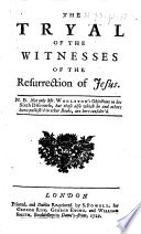 The Tryal of the Witnesses of the Resurrection of Jesus, Etc. [By Thomas Sherlock.]