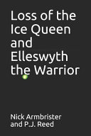 Loss of the Ice Queen and Elleswyth the Warrior