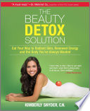 """The Beauty Detox Solution: Eat Your Way to Radiant Skin, Renewed Energy and the Body You've Always Wanted"" by Kimberly Snyder"
