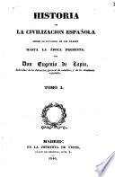 Historia de la civilizacion española desde la invasion de los Árabes hasta la época presente