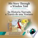 His Story Through a Window Told  Su Historia Narrada a Traves De Una Ventana