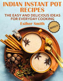 Indian Instant Pot Recipes The Easy And Delicious Ideas For Everyday Cooking Book PDF