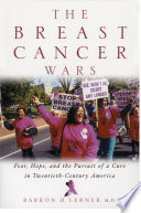 """The Breast Cancer Wars: Hope, Fear, and the Pursuit of a Cure in Twentieth-Century America"" by Barron H. Lerner"