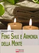 Feng Shui e Armonia della Mente. Tecniche e Strategie per Migliorare l'Equilibrio Mentale ed Energetico nella Casa. (Ebook Italiano - Anteprima Gratis) ebook