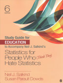 Study Guide for Education to Accompany Neil J. Salkind's Statistics for People Who (Think They) Hate Statistics