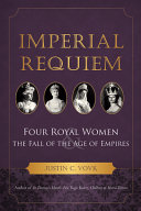 Imperial Requiem: Four Royal Women and the Fall of the Age ...