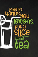 When Life Hands You Lemons Put a Slice In Your Sweet Tea