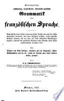 Wissenschaftliche, vollständige, vergleichende, theoretisch-praktische Grammatik der französ. Sprache