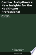 Cardiac Arrhythmias: New Insights for the Healthcare Professional: 2013 Edition