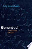 """""""Genentech: The Beginnings of Biotech"""" by Sally Smith Hughes"""