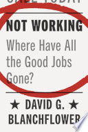 """""""Not Working: Where Have All the Good Jobs Gone?"""" by David G. Blanchflower"""
