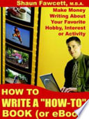 How To Write A How To Book Or Ebook Make Money Writing About Your Favorite Hobby Interest Or Activity