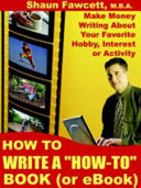"""How To Write A """"How-To"""" Book (or EBook) - Make Money Writing About Your Favorite Hobby, Interest Or Activity"""