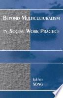 Beyond Multiculturalism In Social Work Practice