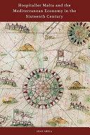 Hospitaller Malta and the Mediterranean Economy in the Sixteenth Century