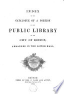 Index to the Catalogue of a Portion of the Public Library of the City of Boston  Arranged in the Lower Hall