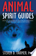 """""""Animal Spirit Guides: An Easy-to-Use Handbook for Identifying and Understanding Your Power Animals and Animal Spirit Helpers"""" by Steven D. Farmer, Ph.D"""