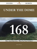 Under the Dome 168 Success Secrets   168 Most Asked Questions on Under the Dome   What You Need to Know