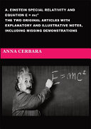 A. Einstein special relativity and equation E = mc2. The two original articles with explanatory and illustrative notes, including missing demonstrations.