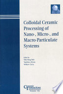 Colloidal Ceramic Processing Of Nano   Micro   And Macro Particulate Systems