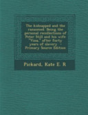 The Kidnapped and the Ransomed  Being the Personal Recollections of Peter Still and His Wife Vina  After Forty Years of Slavery   Primary Source EDI