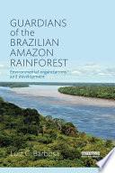 Guardians of the Brazilian Amazon Rainforest  Environmental Organizations and Development